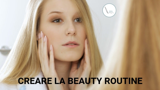 Come creare una beauty routine efficace